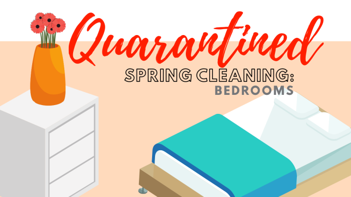 Quarantined Spring Cleaning: Bedrooms
